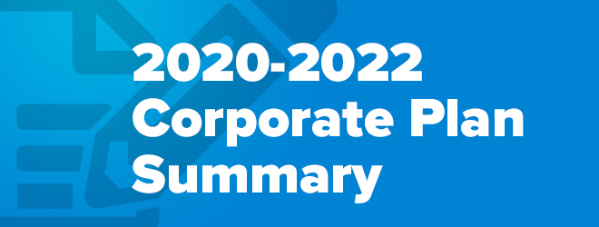 View the 2020=2022 Corporate Plan Summary